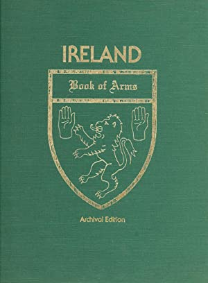 The Irish book of arms: Armorial bearings of Ireland and her families from the earliest times: ...