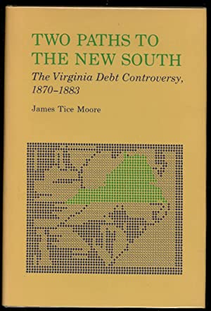 Two Paths to the New South: Virginia Debt Controversy, 1870-83: Moore, James Tice