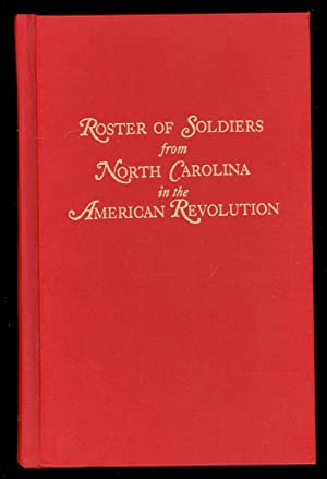 Roster of Soldiers from North Carolina in the American Revolution, with an Appendix Containing a ...