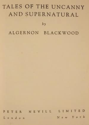 TALES OF THE UNCANNY AND SUPERNATURAL: Blackwood, Algernon (1869-1951)