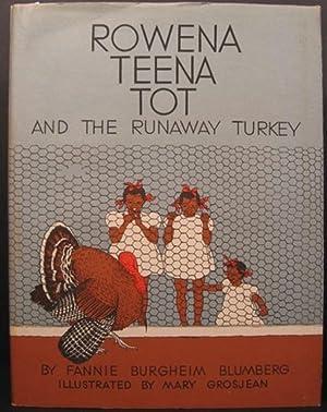 ROWENA TEENA TOT AND THE RUNAWAY TURKEY: Blumberg, Fannie Burgheim