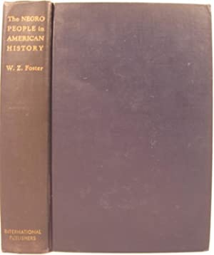 THE NEGRO PEOPLE IN AMERICAN HISTORY: Foster, William Z.