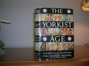 The Yorkist Age, Daily Life During the War of the Roses: Kendall, Paul Murray