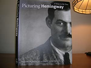 Picturing Hemingway, A Writer In His Time: Voss, Frederick, with an essay by Michael Reynolds