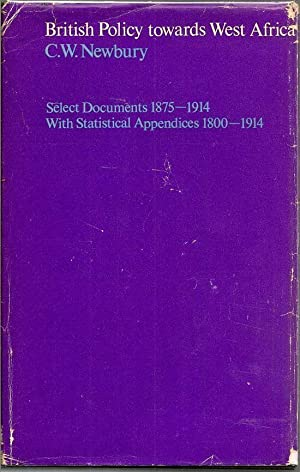 British Policy Towards West Africa. Select Documents 1875-1914; With Statistical Appendices 1800-...
