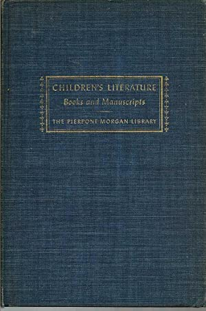 Children's Literature Books And Manuscripts. An Exhibition November 19, 1954 through February 28,...