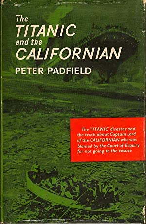 The Titanic and the Californian: PADFIELD, PETER