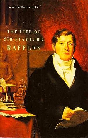 The Life of Sir Stamford Raffles: BOULGER, DEMETRIUS CHARLES
