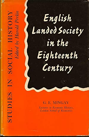 English Landed Society in the Eighteenth Century: MINGAY, G. E.
