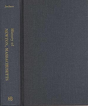 A History Of The Early Settlement Of Newton, County Of Middlesex, Massachusetts From 1639 to 1800: ...