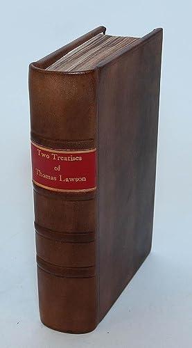 Two Treatises of Thomas Lawson, Deceased, bound with Two Treatises More, by Thomas Lawson, Deceased...