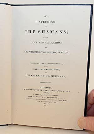 The Catechism of the Shamans; Or, the Laws and Regulations of the Priesthood of Buddha, in China. ...