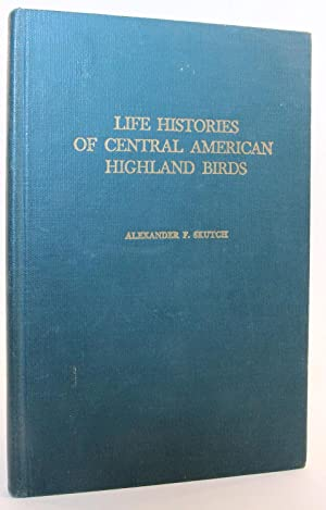 Life Histories of Central American Highland Birds: Skutch, Alexander F.