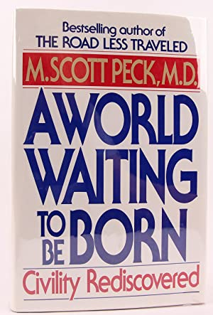 A World Waiting to be Born: Civility Rediscovered: Peck, M. Scott