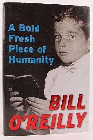 A Bold Fresh Piece of Humanity: O'Reilly, Bill
