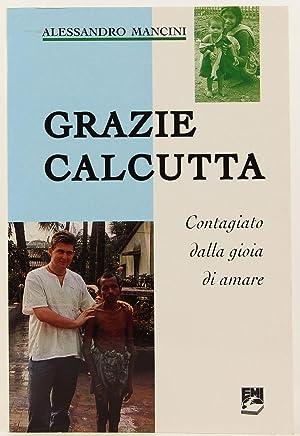 Grazie Calcutta: Contagiato dalla gioia di amare: Mancini, Alessandro