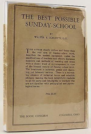 The Best Possible Sunday-School: Schuette, Walter E.