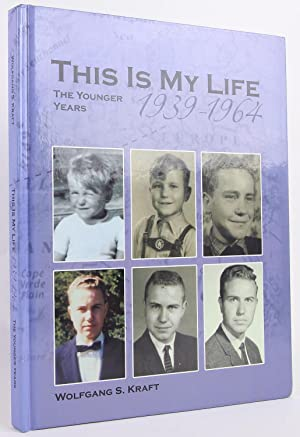 This Is My Life: The Younger Years, 1939 - 1964: Kraft, Wolfgang S.