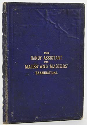 The Handy Assistant for Mates and Masters, with the Latest Additions and Alterations in the ...