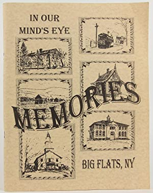 Memories: Big Flats, New York - In Our Mind's Eye: Friend, Charkes R.; Smith, Dorothy; Glen ...