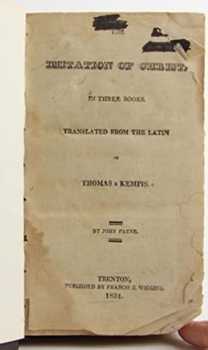 The Imitation of Christ: In Three Books. Translated from the Latin of Thomas a Kempis by John Payne...