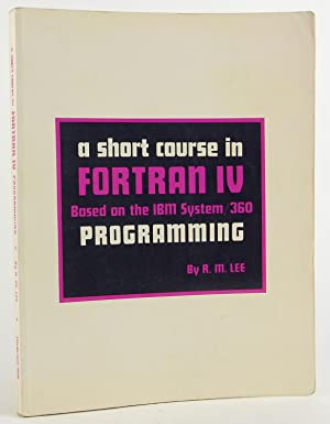 A short course in Fortran IV programming,: Based on IBM operating system/360, basic Fortran IV: Lee...