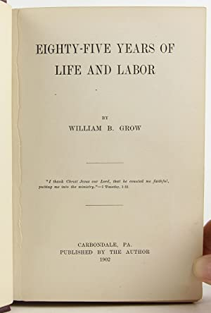 Eighty-Five Years of Life and Labor: Grow, William B.