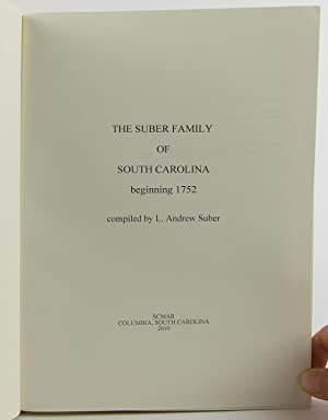 The Suber Family of South Carolina, Beginning 1752: Suber, L. Andrew