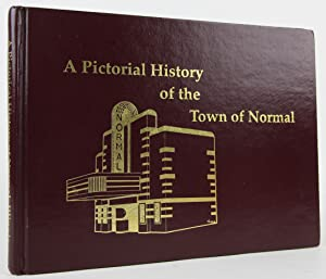 A Pictorial History of the Town of Normal, Illinois: Pyne, Ed; Robinson, Steve
