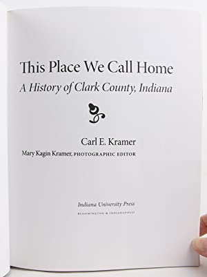 This Place We Call Home: A History of Clark County, Indiana (Quarry Books): Kramer, Carl E.