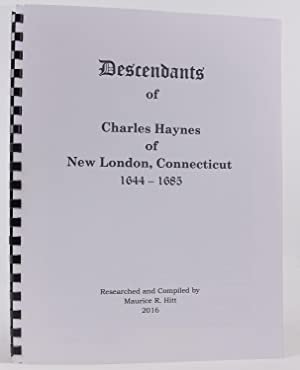 Descendants of Charles Haynes of New London, Connecticut, 1644-1685: Hitt, Maurice R.