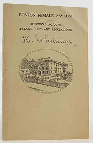Boston Female Asylum: Historical Account, By-Laws, Rules and Regulations: Board of Managers, Boston...