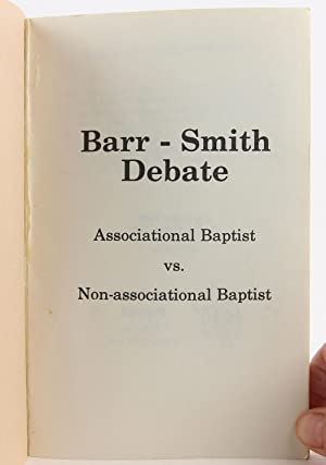 Barr-Smith Debate: Associational Baptist vs. Non-Associational Baptist: Barr, Vernon L.; Smith, J. ...