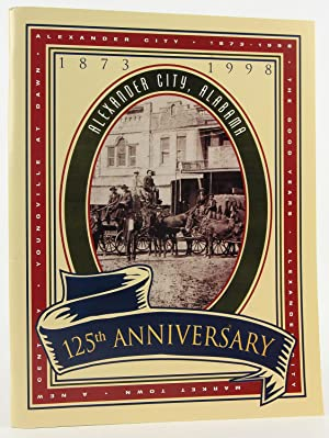 Alexander City, Alabama 125th Anniversary: 1873-1998: Saxon, Bob; Walter P. Mayfield, Jr.; Saunders...