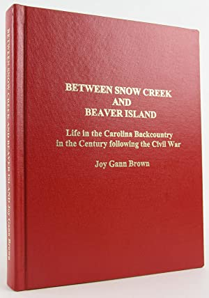 Between Snow Creek and Beaver Island: Life in the Carolina Backcountry in the Century Following the...