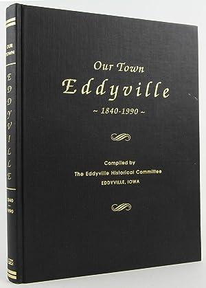 Our Town Eddyville [Iowa] 1840-1990