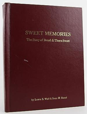 Sweet Memories: The Story of Reuel and Thora Sweet: Wall, Lenna Marie Sweet; Sweet, Irene R.