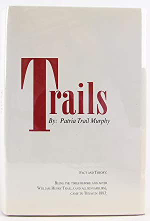 Trails, fact and theory: Being the times: Murphy, Patria Trail