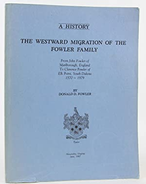 The westward migration of the Fowler family: A history : from John Fowler of Marlborough, England ...