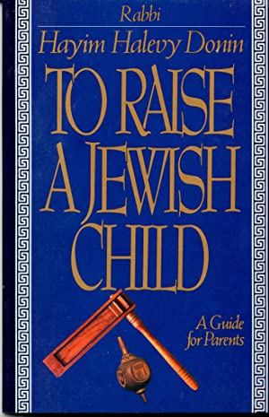 To Raise A Jewish Child: A Guide: Donin, Hayim H.