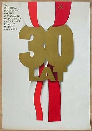 30 LAT. 30 Rocznica podpisania ukladu oprzyjazni, wspólpracy I wzajene pomocy miedzy prl I ZSRR.: ...