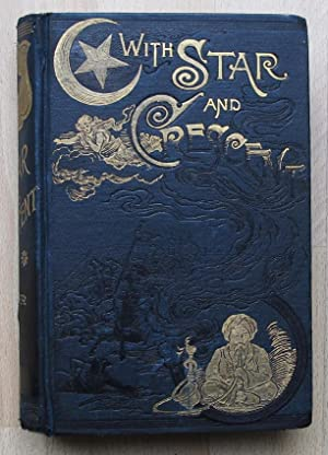 With Star and Crescent. A full and authentic Account of a recent Journey with a Caravan from Bombay...