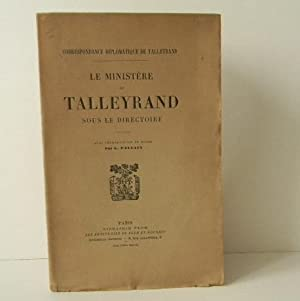 LE MINISTERE DE TALLEYRAND SOUS LE DIRECTOIRE. Avec introduction et notes par G. Pallain.
