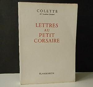 LETTRES AU PETIT CORSAIRE.: COLETTE