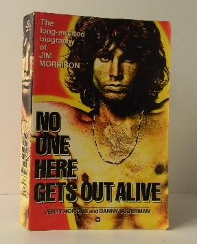 NO ONE HERE GETS OUT ALIVE. The long-awaited biography of Jim Morrison.
