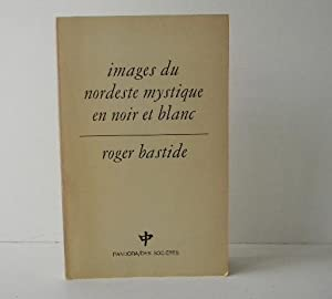 IMAGES DU NORDESTE MYSTIQUE EN NOIR ET: BASTIDE (Roger)