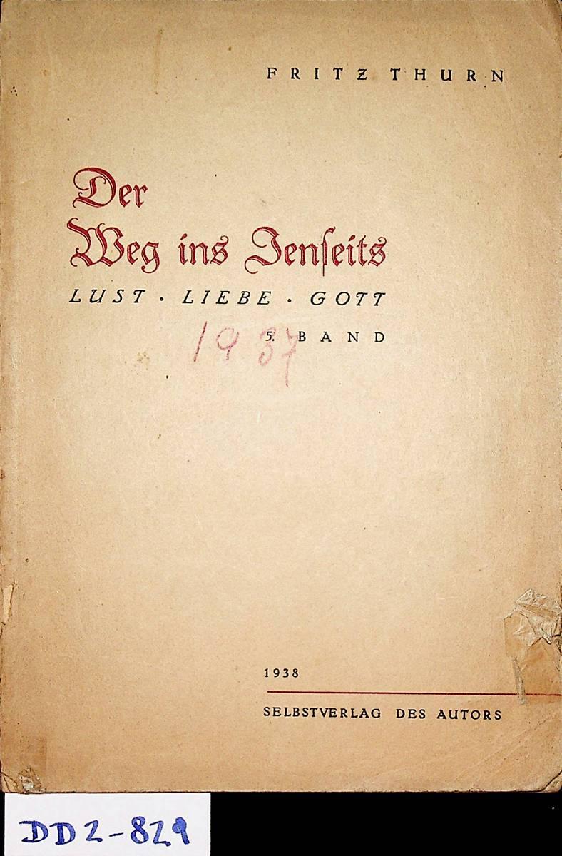 Der Weg ins Jenseits. (=Lust, Liebe, Gott.: Thurn, Fritz (