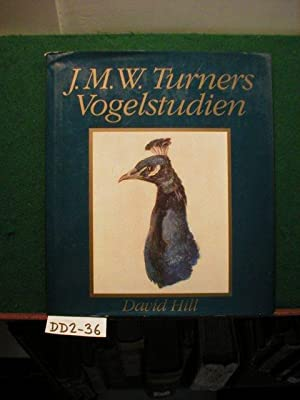 J. M. W. Turners Vogelstudien : Vogelstudien: Hill, David: