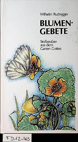 Blumengebete. Stoßseufzer aus dem Garten Gottes.: Rudnigger, Wilhelm: