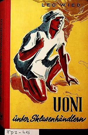 Uoni unter Sklavenhändlern. Mit 22 Illustr. v.: Wied, Leo: [d.